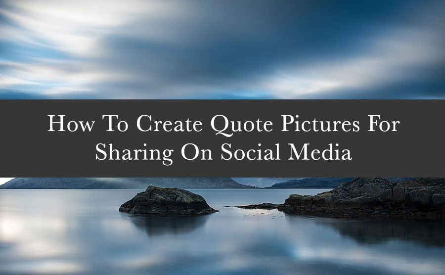 How To Create Quote Pictures For Sharing On Social Media Stunning Create A Quote