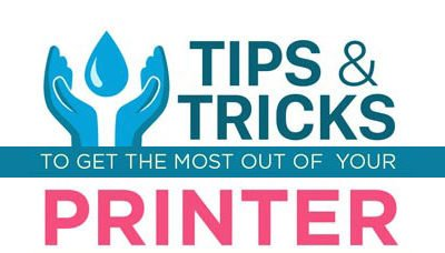 Tips And Tricks To Get The Most Out Of Your Printer