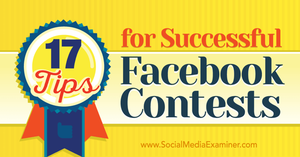 17 Tips To Running A Successful Facebook Contest