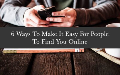 6 Ways To Make It Easy For People To Find You Online