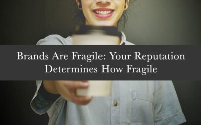 Brands Are Fragile: Your Reputation Determines How Fragile
