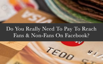 Paying For Facebook: Do You Really Need To Pay To Reach Fans & Non-Fans On Facebook?