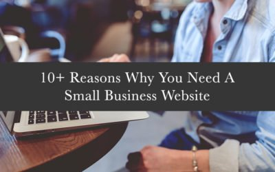 10+ Reasons Why You Need A Small Business Website